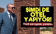 Erdoğan Şimdi de Otel Yapıyor!
