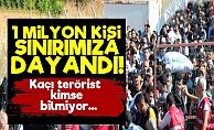 1 Milyon Kişi Sınıra Dayandı, Ortalık Karışık!