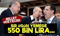 Erdoğan'la Bir Öğün Yemek 550 Bin Lira...