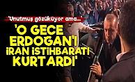 'O Gece Erdoğan'ı İran İstihbaratı Kurtardı'