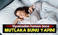 Uyumadan Önce Bunu Yapın Çünkü...