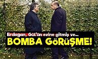 Erdoğan, Gül'ün Evine Gitmiş Ve...