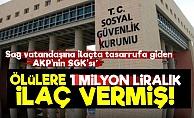 SGK'dan Ölülere 1 Milyon Liralık İlaç!