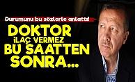 Erdoğan'a Şok! 'Doktor İlaç Vermez Bu Saatten Sonra...'