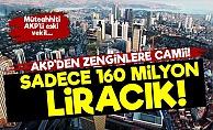 AKP'den Zenginlere 160 Milyon Liraya Camii!