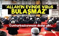 'Allah'ın Evinde Virüs Bulaşmaz...'