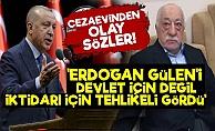 'Erdoğan Gülen'i Kendisi İçin Tehlike Gördü'