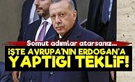 İşte Avrupa'nın Erdoğan'a Yaptığı Teklif!