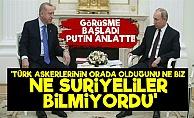 Putin: Türk Askerlerinin Orada Olduğunu Bilmiyorduk