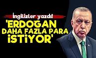 Times: Erdoğan Daha Fazla Para İstiyor