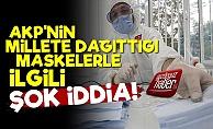 AKP'nin Dağıttığı Maskelerle İlgili Şok İddia!