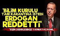 'Bilim Kurulu Tam Karantina İstedi Ama Erdoğan...'