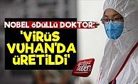 Nobelli Doktor: Virüs Vuhan'da Üetildi!
