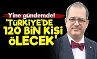 'Türkiye'de 120 Bin Kişi Ölecek'
