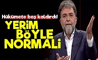 Ahmet Hakan: Yerim Böyle Normali...