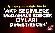 Şok Uyarı! 'AKP Seçimlere Müdahale Edecek...'