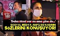 AKP'li Kadın Sözleriyle Olay Oldu!