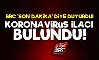 BBC: Koronavirüsün İlacı Bulundu...