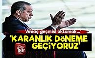 'Türkiye Artık Karanlık Döneme Geçiyor'