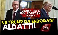 Ve Trump da Cumhurbaşkanı Erdoğan'ı Aldattı!