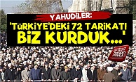 Yahudiler: Türkiye'deki 72 Tarikatı Biz Kurduk