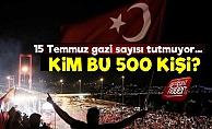 15 Temmuz Gazilerinde Kim Bu 500 Kişi!