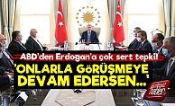 ABD'den Erdoğan'a Sert Tepki!