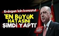 'Erdoğan En Büyük Hatasını Şimdi Yaptı'