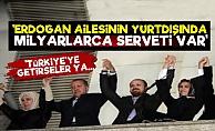 'Erdoğan Ve Ailesinin Milyarlarca Serveti Var'
