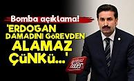 'Erdoğan Artık Damadını Görevden Alamaz Çünkü'