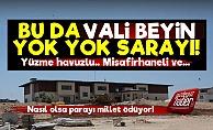 Vali Beye Beştepe'yi Kıskandıracak Saray!