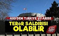 ABD'den Türkiye'de Saldırı Uyarısı!