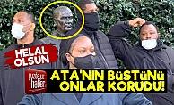 Atatürk'ün Büstünü Onlar Korudu!