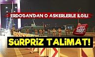Erdoğan'dan O Askerlerle İlgili Süpriz Talimat!
