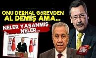 Erdoğan 'Bülent Arınç'ı Görevden Al' Demiş Ama...