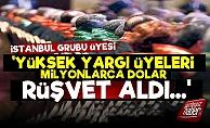 'İstanbul Grubu Yargı Üyeleri Milyonlarca Dolar Rüşvet Aldı'