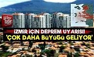 İzmir İçin Deprem Uyarısı! 'Çok Daha Büyüğü Geliyor'