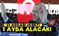 Erdoğan 31 Asgari Ücreti 1 Ayda Alacak!
