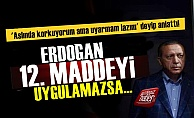 'Erdoğan 12. Maddeyi Uygulamazsa...'