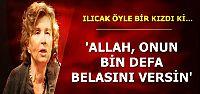 'ALLAH, ONUN BİN DEFA BELASINI VERSİN'