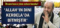 'ALLAH'IN DİNİ KERBELA'DA BİTMİŞTİR'
