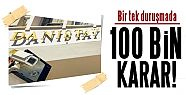 BİR TEK DURUŞMADA 100 BİN KARAR!
