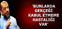 'BUNLARDA GERÇEĞİ KABUL ETMEME HASTALIĞI VAR'