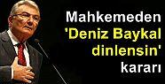 'DENİZ BAYKAL DİNLENSİN' KARARI...