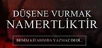 'DÜŞENE VURMAK NAMERTLİKTİR...'