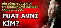 GÜLERCE'DEN FUAT AVNİ İDDİASI!