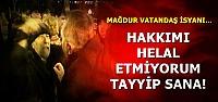 'HAKKIMI HELAL ETMİYORUM TAYYİP'