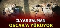 İLYAS SALMAN OSCAR'A YÜRÜYOR...