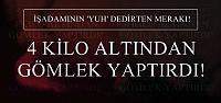 KENDİNE ALTIN GÖMLEK HEDİYE ETTİ!
