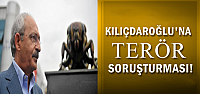 KILIÇDAROĞLU'NA 'TERÖR' SORUŞTURMASI...